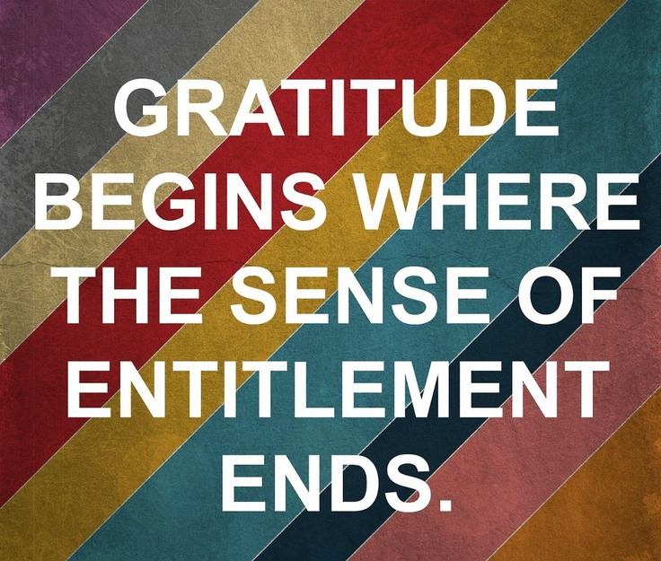 Bible Quotes Ungratefulness: Gratitude Begins Where The Sense Of Entitlement Ends