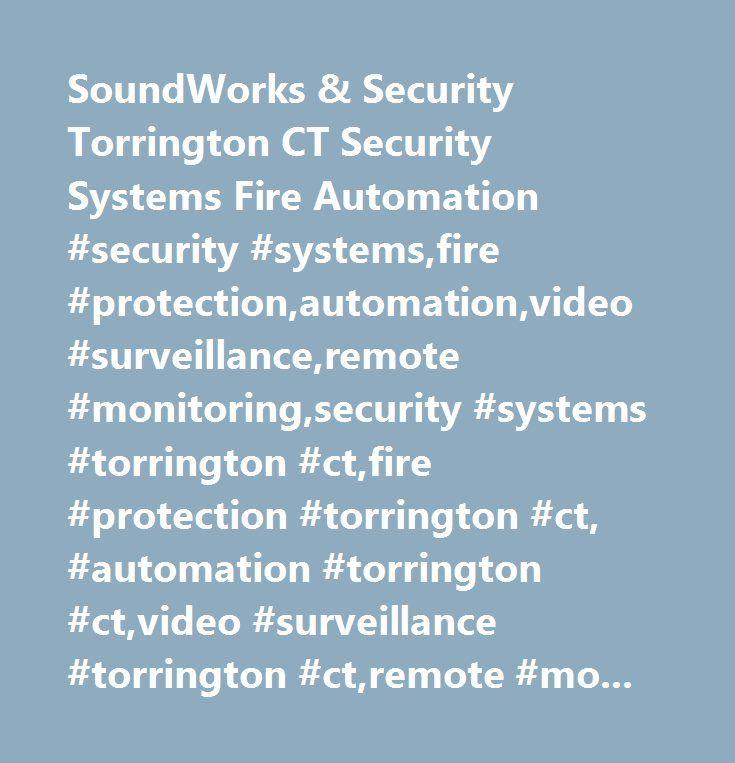 SoundWorks & Security Torrington CT Security Systems Fire Automation #security #systems,fire #protection,automation,video #surveillance,remote #monitoring,security #systems #torrington #ct,fire #protection #torrington #ct, #automation #torrington #ct,video #surveillance #torrington #ct,remote #monitoring #torrington #ct…