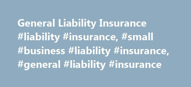 General Liability Insurance #liability #insurance, #small #business #liability #insurance, #general #liability #insurance http://ireland.nef2.com/general-liability-insurance-liability-insurance-small-business-liability-insurance-general-liability-insurance/  # General Liability Insurance What is Commercial General Liability Insurance? General liability insurance protects your business from another person or business s claims of bodily injury, associated medical costs and damage to property…