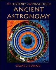 The History and Practice of Ancient Astronomy / Edition 1