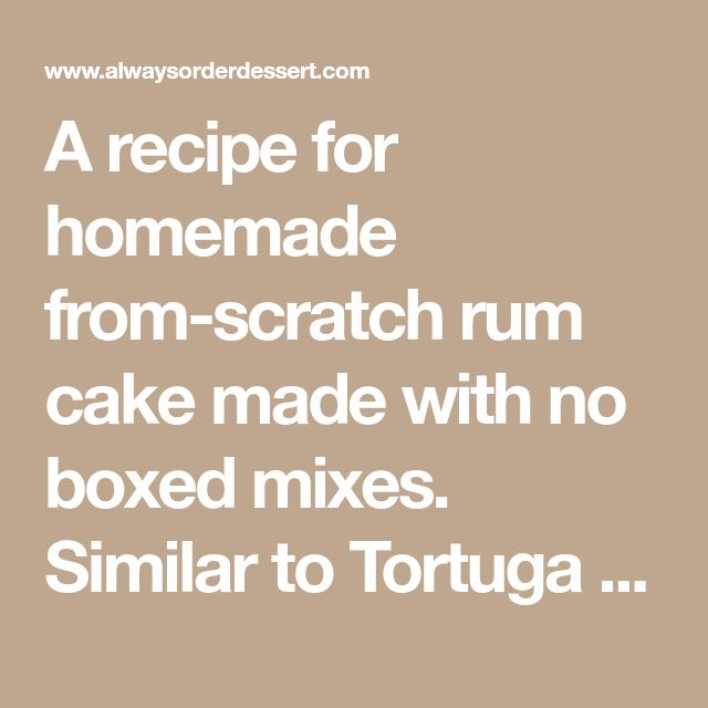 A recipe for homemade from-scratch rum cake made with no boxed mixes. Similar to Tortuga Rum Cake. The best from-scratch rum cake recipe!