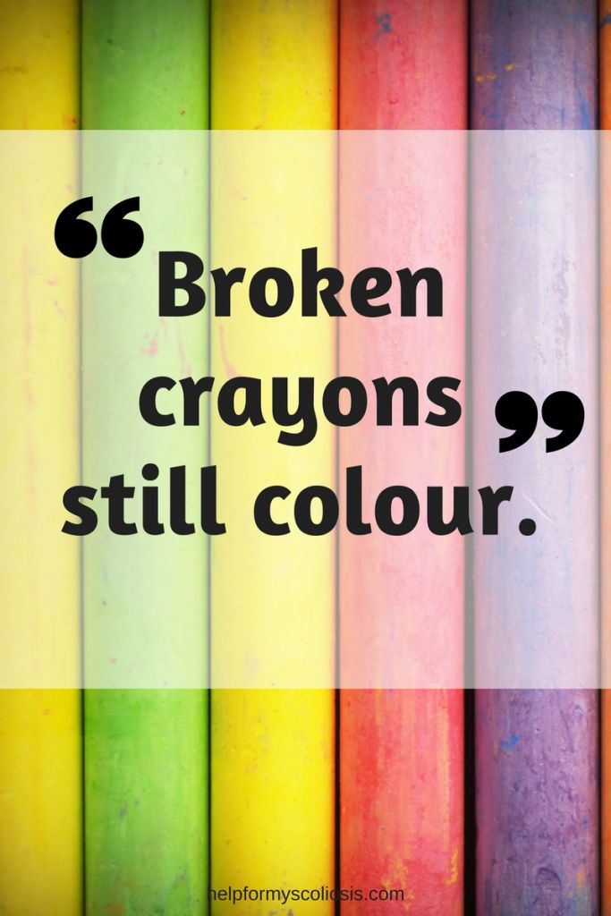 Scoliosis+Quote+-+Broken+Crayons+still+Colour