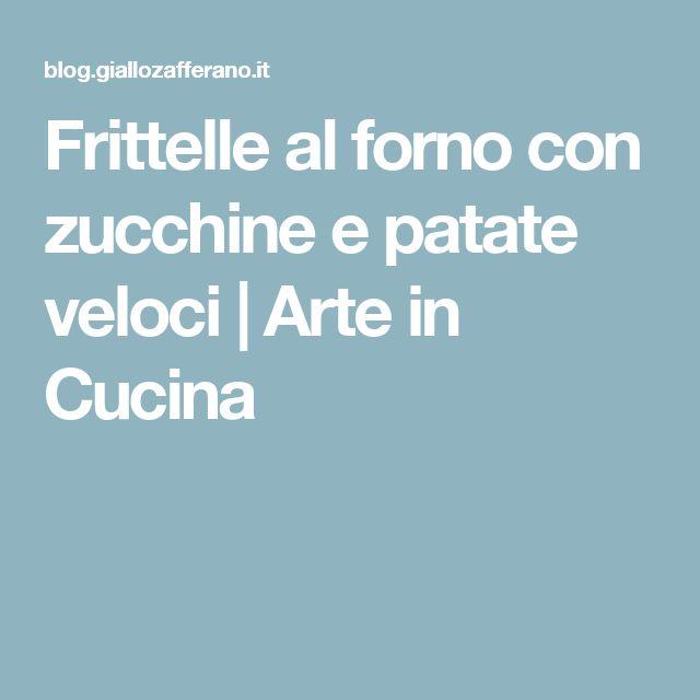 Frittelle al forno con zucchine e patate veloci | Arte in Cucina