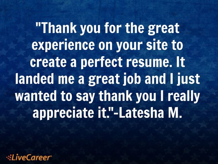 thank you for the great experience on your site to create a perfect resume - Livecareer My Perfect Resume