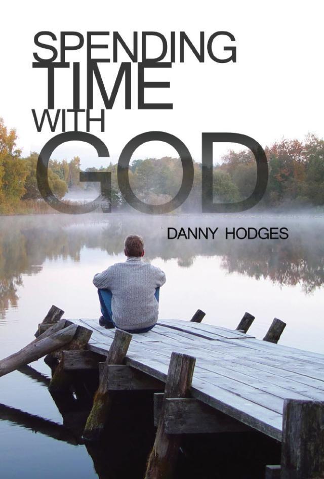 Read an Excerpt from the Devotional Handbook 'Spending Time With God': Spending Time With God by Danny Hodges