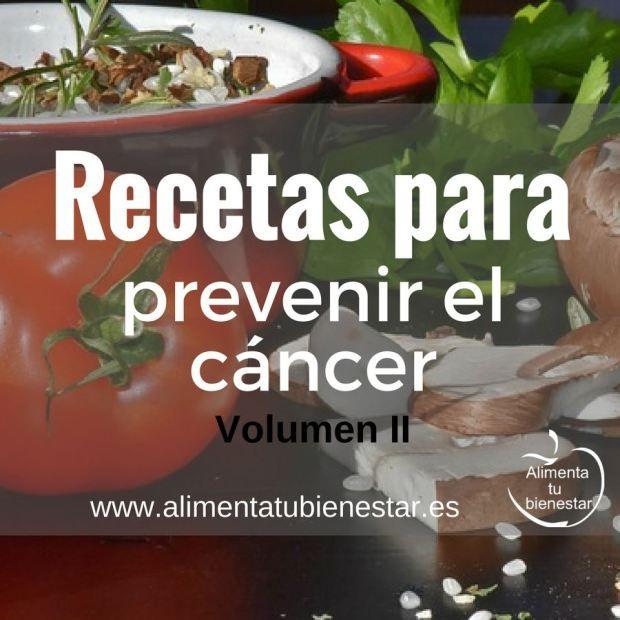 Recetas para prevenir el cáncer: Segunda recopilación de recetas para prevenir el cáncer, una de las enfermedades que más dolor causa y sobre la que hemos publicado varios artículos. #alimentatubienestar