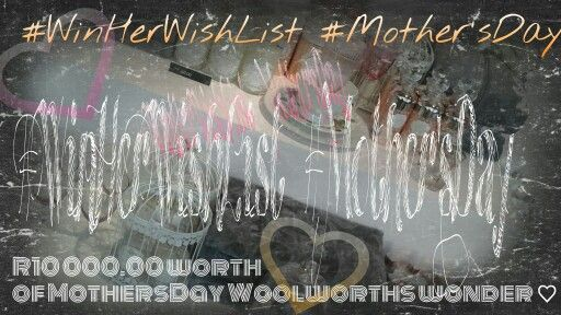 Woolworths #WinHerWishList | Mother's Day