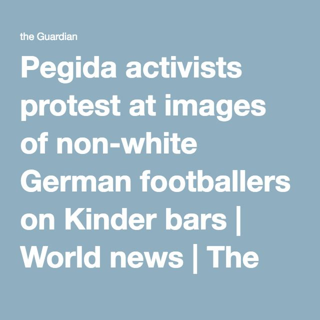 Pegida activists protest at images of non-white German footballers on Kinder bars | World news | The Guardian
