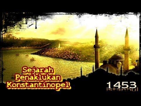 sejarah penaklukan konta KONSTANTINOPEL oleh muhammad al fatih   khazana...