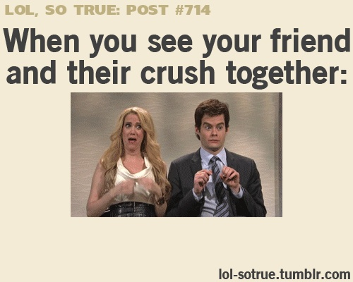 When You See Your Friend And Their Crush Together.
