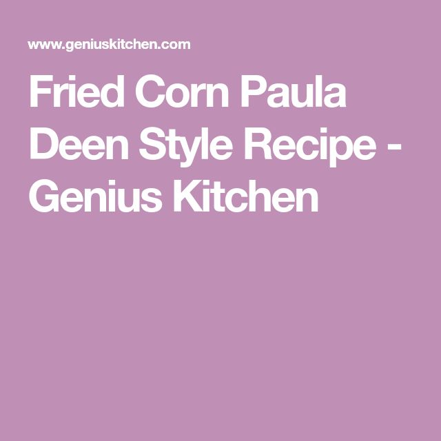 Fried Corn Paula Deen Style Recipe - Genius Kitchen