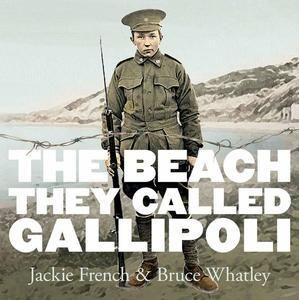 The Beach They Called Gallipoli - Jackie French, Bruce Whatley.  Many books have been written about the battles of Gallipoli; the men who went to war and what they faced, the letters, and the tears of those left behind. But this is a book about Gallipoli, the place, and what happened on Gallipoli Beach from April - December 1915. With beautiful and painterly illustrations by Bruce Whatley this is a book that explores the beach where the battles took place.