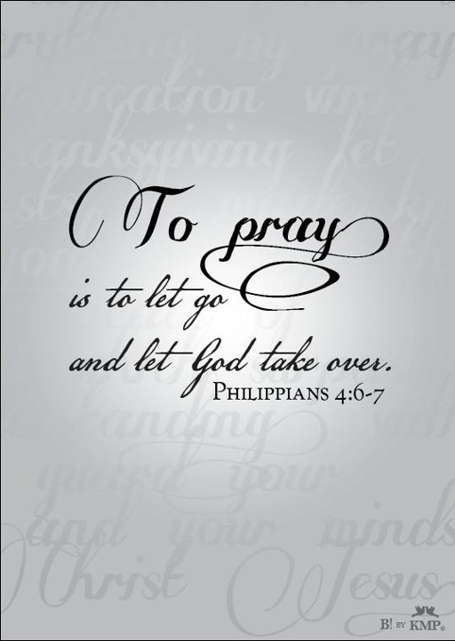 To pray is to let go and let God take over.