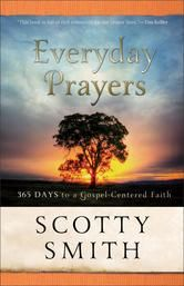 """(By Bestselling, Award-Winning Author Scotty Smith! New York Times Bestselling Author Tim Keller: """"...full of rich resources for our prayer lives."""" Everyday Prayers has 4.7 Stars with 110 Reviews on Amazon)"""
