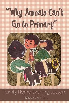"""Family Home Evening lesson teaching children about Reverence. The lesson outline comes with a darling story about """"Why Animals Can't Go to Primary."""""""