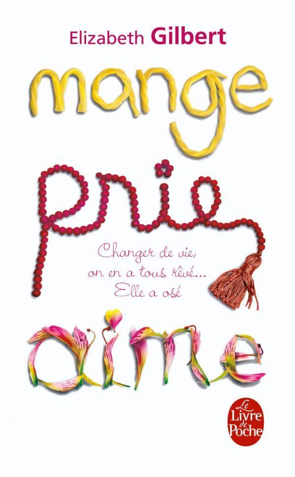 « Mange, prie, aime » d'Elizabeth Gilbert - Ces livres qui donnent envie de tomber amoureux - Elle
