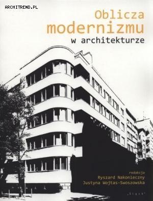 """(red) Ryszard Nakonieczny, Justyna Wojtas-Swoszowska """"Oblicza modernizmu w architekturze"""" wyd."""