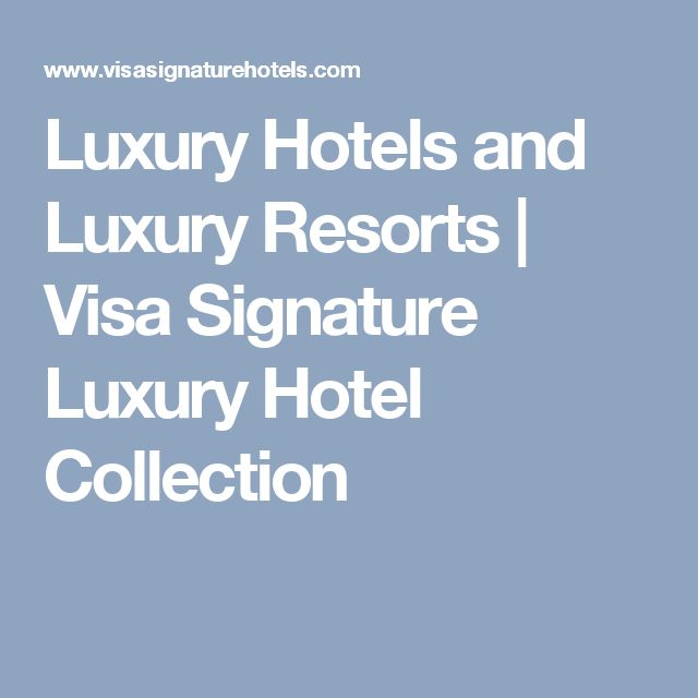 Luxury Hotels and Luxury Resorts | Visa Signature Luxury Hotel Collection
