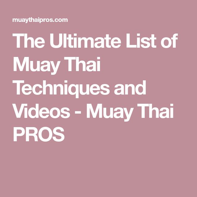 The Ultimate List of Muay Thai Techniques and Videos - Muay Thai PROS