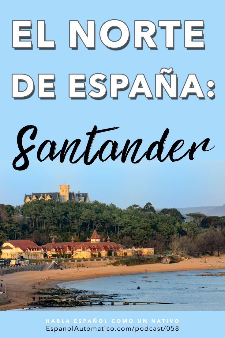Aprende español viajando por el norte de España: Santander [Podcast 058] Learn Spanish in fun and easy way with our award-winning podcast: http://espanolautomatico.com/podcast/058REPIN for later