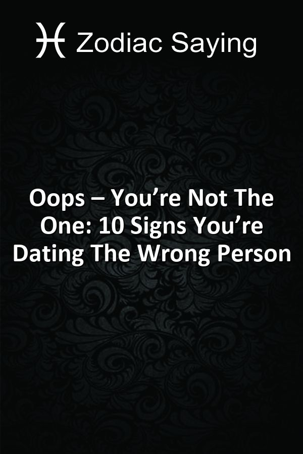 10 signs youre dating the wrong person