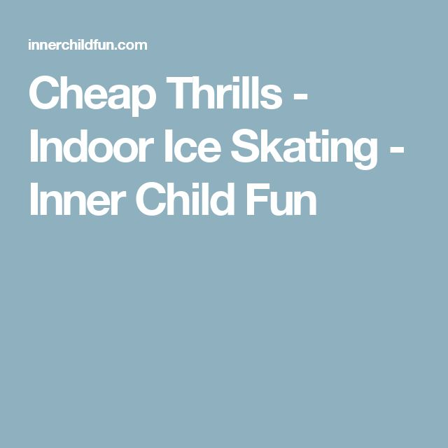 Cheap Thrills - Indoor Ice Skating - Inner Child Fun