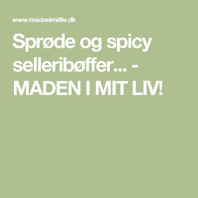Sprøde og spicy selleribøffer... - MADEN I MIT LIV!