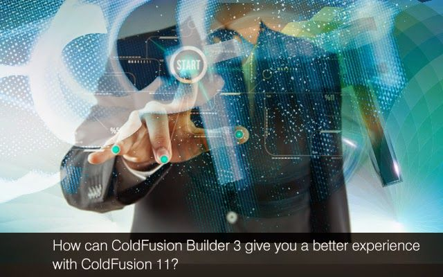 How Can #Coldfusion Builder 3 Give You A Better Experience With Coldfusion 11?