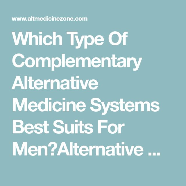 Which Type Of Complementary Alternative Medicine Systems Best Suits For Men?Alternative Medicine