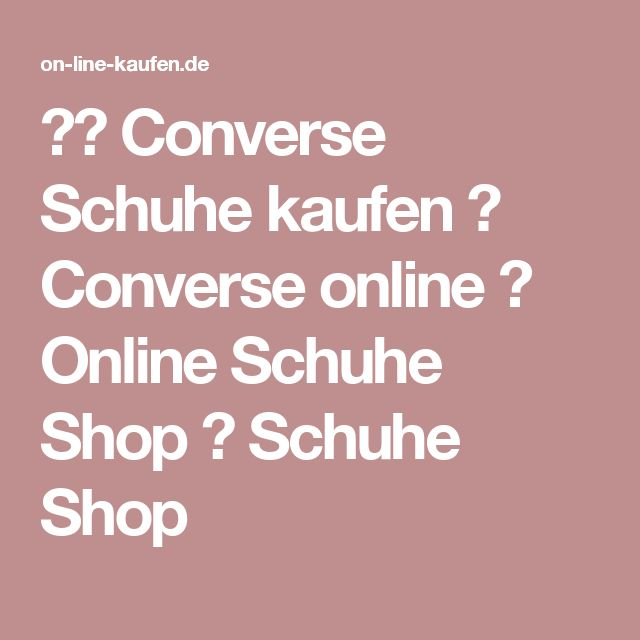 ★❤ Converse Schuhe kaufen ✓ Converse online ✓ Online Schuhe Shop ✓ Schuhe Shop