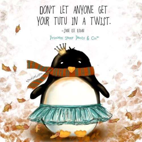 Don't let anyone get your tutu in a twist