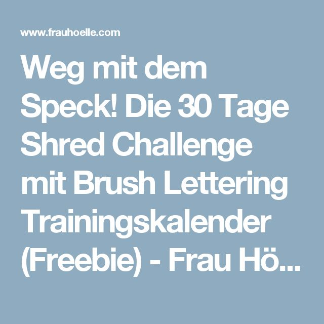 Weg mit dem Speck! Die 30 Tage Shred Challenge mit Brush Lettering Trainingskalender (Freebie) - Frau Hölle StudioFrau Hölle Studio