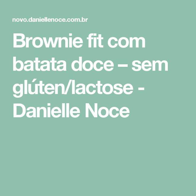 Brownie fit com batata doce – sem glúten/lactose - Danielle Noce