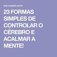 23 FORMAS SIMPLES DE CONTROLAR O CÉREBRO E ACALMAR A MENTE!