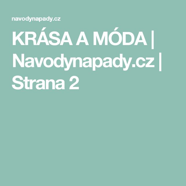 KRÁSA A MÓDA | Navodynapady.cz | Strana 2