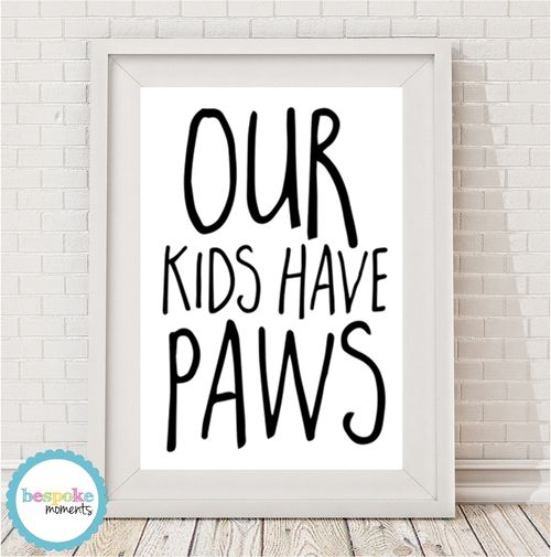Our Kids Have Paws Print by Bespoke Moments. Worldwide Shipping  Available.