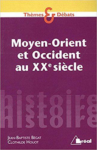 Moyen-Orient et Occident au XXe siècle - Jean-Baptiste Bégat, Clothilde Houot