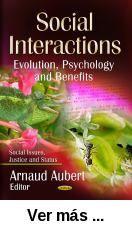 Social interactions : evolution, psychology and benefits /      Arnaud Aubert , editor. -- New York : Nova Publishers, 2013 http://absysnet.bbtk.ull.es/cgi-bin/abnetopac01?TITN=505399