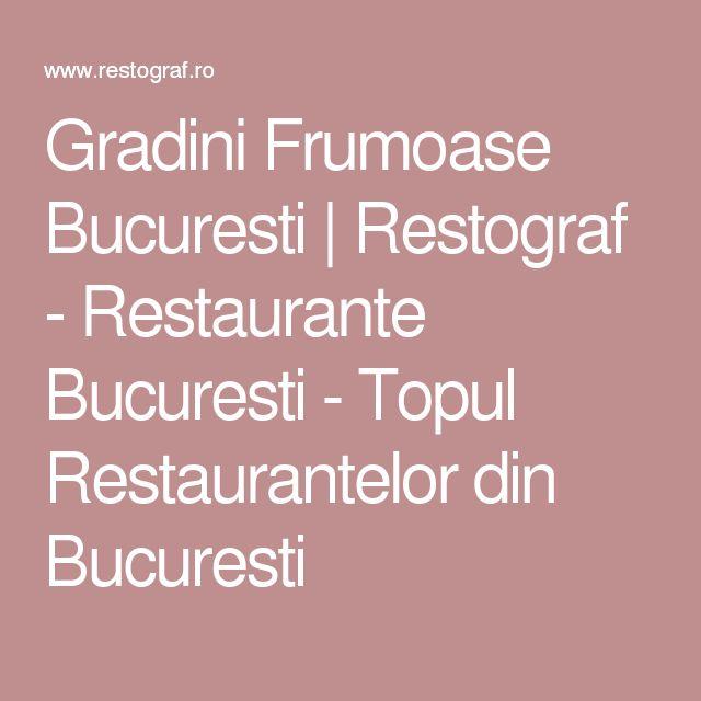 Gradini Frumoase Bucuresti | Restograf - Restaurante Bucuresti - Topul Restaurantelor din Bucuresti