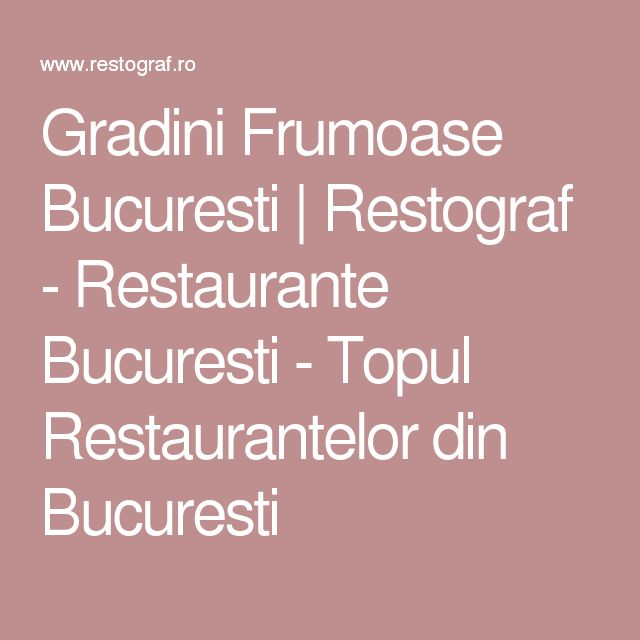 Gradini Frumoase Bucuresti   Restograf - Restaurante Bucuresti - Topul Restaurantelor din Bucuresti