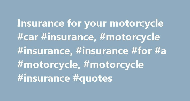 Insurance for your motorcycle #car #insurance, #motorcycle #insurance, #insurance #for #a #motorcycle, #motorcycle #insurance #quotes http://wisconsin.nef2.com/insurance-for-your-motorcycle-car-insurance-motorcycle-insurance-insurance-for-a-motorcycle-motorcycle-insurance-quotes/  # Insurance for your motorcycle By Insure.com – Last updated: Dec. 7, 2009 Before you get your motor running and get out on the highway, make sure you have the right motorcycle insurance coverage. Forty-nine states…