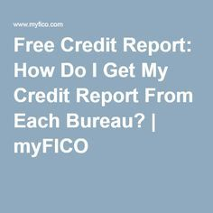 Free Credit Report: How Do I Get My Credit Report From Each Bureau? | myFICO