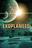 """Exoplanets: Worlds beyond Our Solar System, by Karen Latchana Kenney   """"As space exploration technology steadily advances, astronomers are discovering vast new reaches of space, and this slim, accessibly written volume sheds some light on a particularly thrilling area of research: planets far outside our solar system."""""""