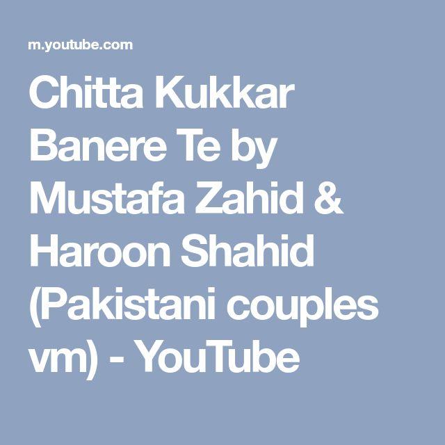 Chitta Kukkar Banere Te By Mustafa Zahid Haroon Shahid Pakistani