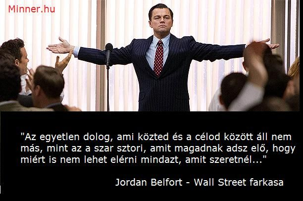 Idézet Wall Street farkasa Kövesd a Minner.hu -t
