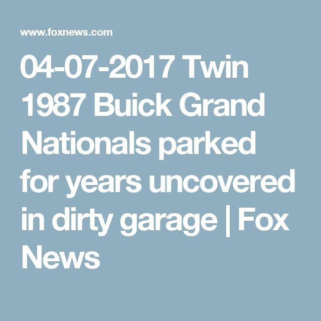 04-07-2017   Twin 1987 Buick Grand Nationals parked for years uncovered in dirty garage | Fox News