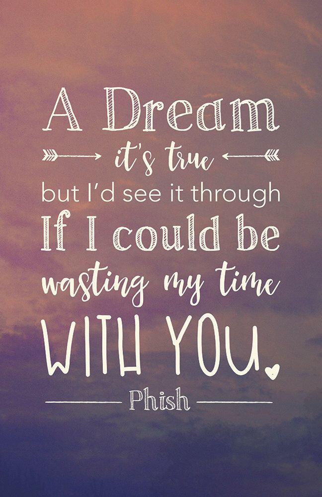 "Love quote idea - ""A dream it's true but I'd see it through if I could be wasting my time with you"" - love lyrics {Courtesy of Etsy}"