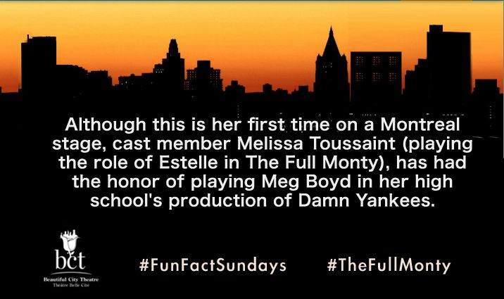 Although this is her first time on a Montreal stage, cast member Melissa Toussaint (playing the role of Estelle in The Full Monty), has had the honor of playing Meg Boyd in her high school's production of Damn Yankees. #FunFactSundays #TheFullMonty #Montreal