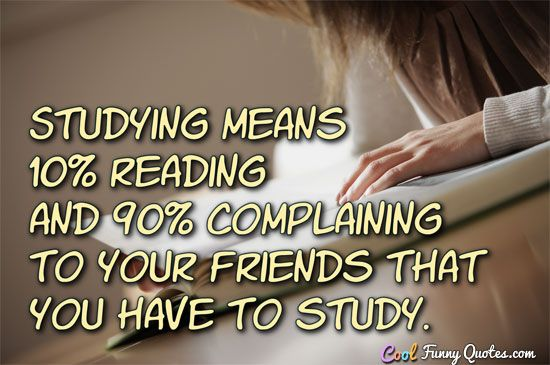Funny Friendship Quotes: Tired Of Studying Quotes - Google Search