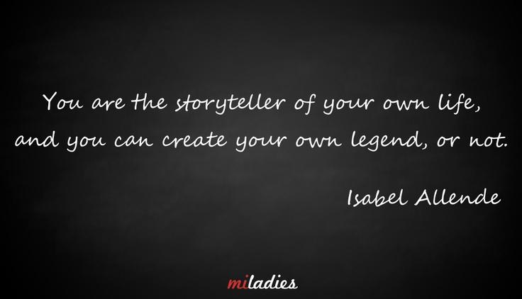 """""""Te vagy a saját életed történetének mesélője,  és te tudod létrehozni a saját legendádat, vagy nem."""""""